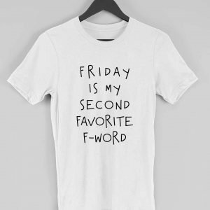 Friday is my 2nd favorite F-word