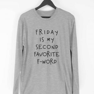 Friday is my second fav F-Word