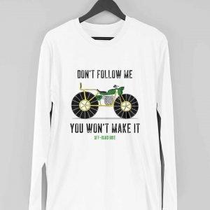 Dont Follow Me, You Wont Make It